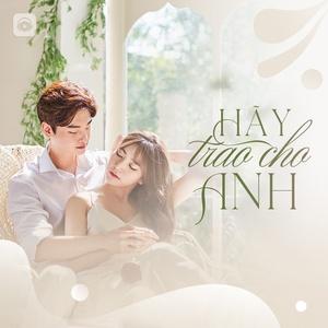 Hãy Trao Cho Anh - V-Pop Buồn Nhất Về Tình Yêu - V.A