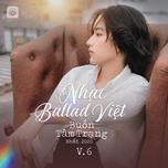 Nhạc Ballad Việt Buồn Tâm Trạng Nhất 2020 (Vol. 6)